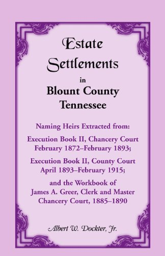 9780788403958: Estate Settlements of Blount County, Tennessee, Naming Heirs Extracted from: Execution Book II, Chancery Court, February 1872February 1893; Execution ... and Master, Chancery Court, 1885 1890