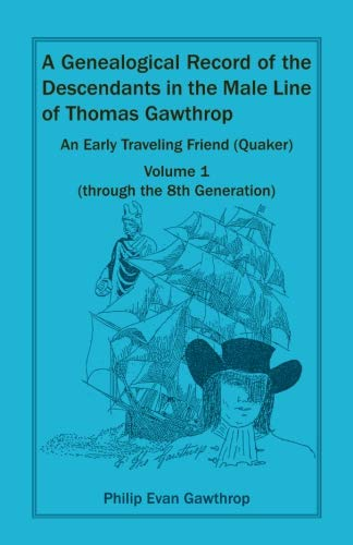 A Genealogical Record of the Descendants in the Male Line of Thomas Gawthrop - An Early Traveling ...
