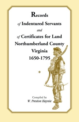 9780788404252: Records of Indentured Servants and of Certificates for Land, Northumberland County, Virginia, 1650-1795
