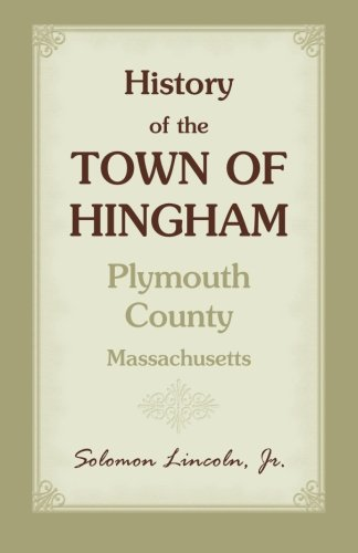 9780788404344: History of the Town of Hingham, Plymouth County, Massachusetts