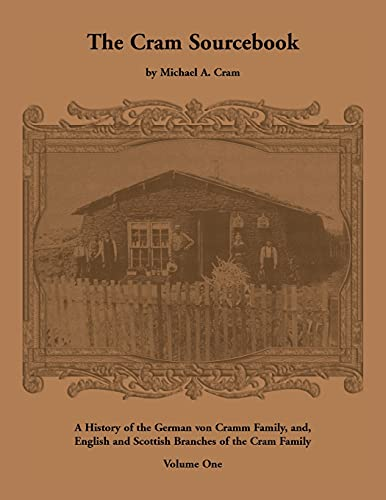 The Cram sourcebook: Volume 1: A history of the German Von Cramm family and English and Scottish ...