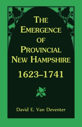 9780788405044: The Emergence of Provincial New Hampshire, 1623-1741