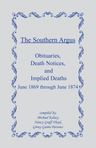 The Southern Argus: Obituaries, Death Notices and Implied Deaths June 1869 through June 1874: ...