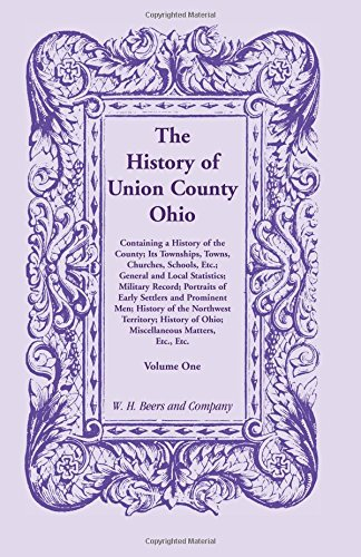 The History of Union County, Ohio: Three Volume Set Containing a history of the county, its ...
