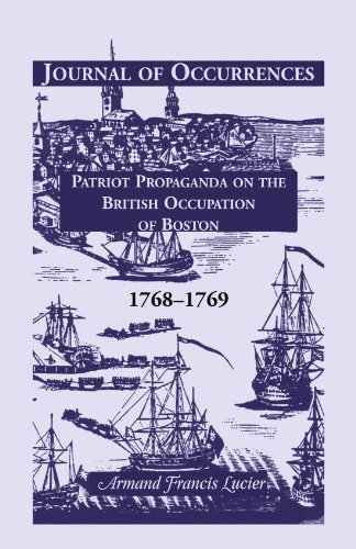 Journal of Occurrences: Patriot Propaganda on the British Occupation of Boston, 1768-1769: Armand ...
