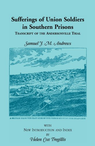 Sufferings of Union Soldiers in Southern Prisons: Transcript of Andersonville Trial: Samuel J. M. ...