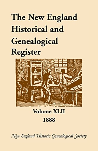 THE NEW ENGLAND HISTORICAL AND GENEALOGICAL REGISTER, Volume 42, 1888: New England Historic ...