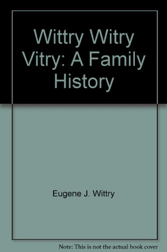 9780788406027: Wittry Witry Vitry: A Family History
