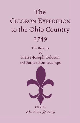 The Celeron Expedition to the Ohio Country 1749 : : the Reports of Pierre-Joseph Celoron and Father...