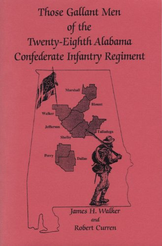 THOSE GALLANT MEN OF THE TWENTY-EIGHTH ALABAMA CONFEDERATE INFANTRY REGIMENT: Walker, James H. and ...