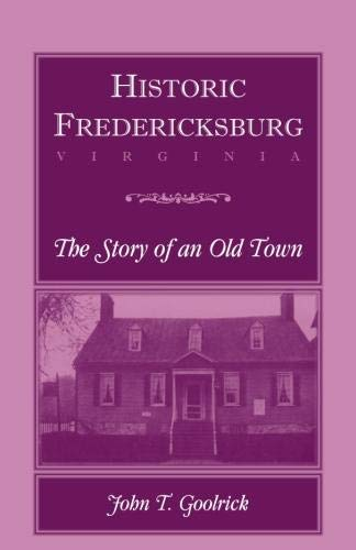 9780788407611: Historic Fredericksburg - The Story of an Old Town
