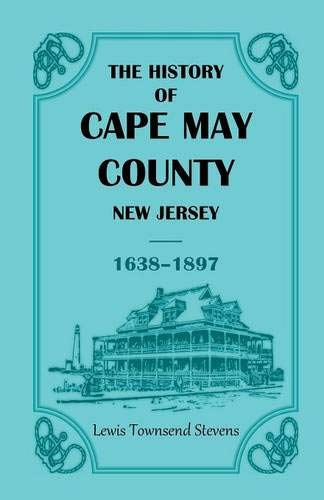 9780788407642: The History of Cape May County, New Jersey, 1638-1897