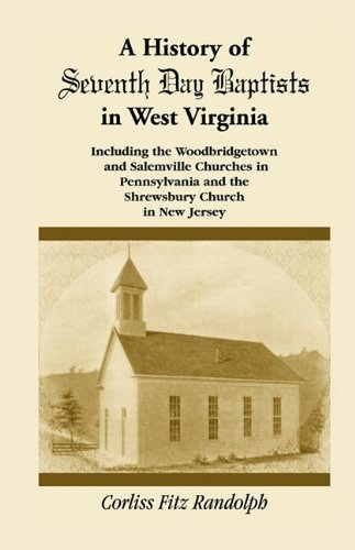 9780788407789: A History of Seventh Day Baptists in West Virginia, Including the Woodbridgetown and Salemville Churches in Pennsylvania and the Shrewsbury Church in New Jersey