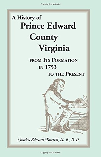 9780788407857: History of Prince Edward County, Virginia, From its Formation in 1753 to the Pre