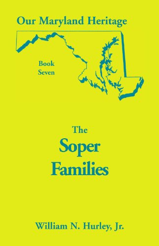 Our Maryland Heritage, Book 7 The Soper Family: Jr. , William Neal Hurley
