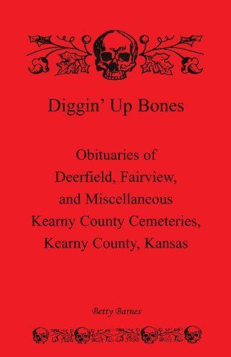 DIGGIN' UP BONES: Obituaries of Deerfield, Fairview, and Miscellaneous Kearny County Cemeteries...
