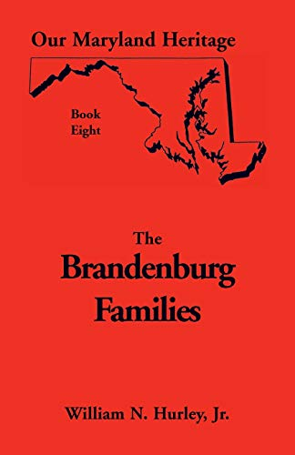 Brandenburg families: Primarily of Montgomery & Frederick Counties : but including members of ...