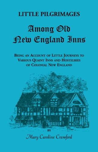 9780788408731: Little Pilgrimages Among Old New England Inns: Being An Account of Little Journeys to Various Quaint Inns and Hostelries of Colonial New England (Heritage Classic)