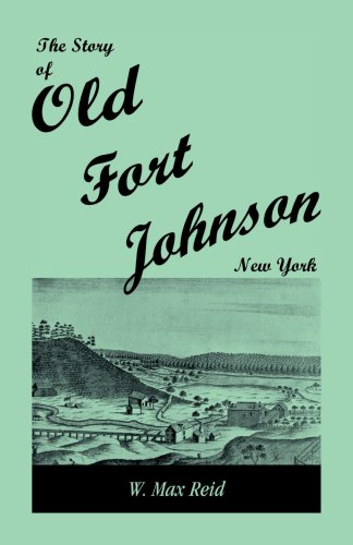 The Story of Old Fort Johnson, New York: W. Max Reid