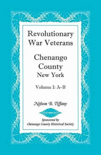 9780788409134: Revolutionary War Veterans, Chenango County, New York, Volume I, A-B