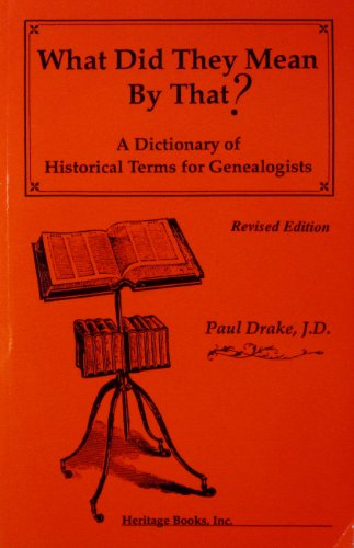 9780788409349: What Did They Mean by That?: A Dictionary of Historical Terms for Genealogists