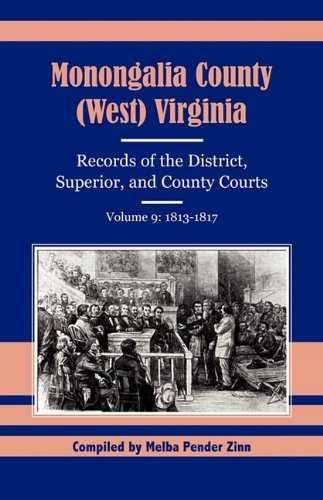9780788409417: Monongalia County (West) Virginia Records of the District, Superior, and County Courts, Volume 9: 1813-1817
