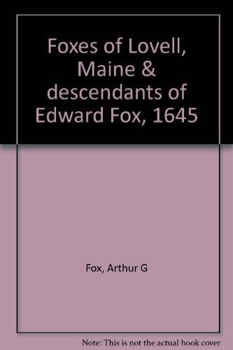 Foxes of Lovell, Maine, and Descendants of Edward Fox, 1645: Arthur G. Fox