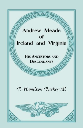 9780788410253: Andrew Meade of Ireland and Virginia: His Ancestors, and Some of His Descendants and Their Connections