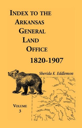 Index to the Arkansas General Land Office, 1820-1907, Volume Three: Covering the Counties of Monroe...