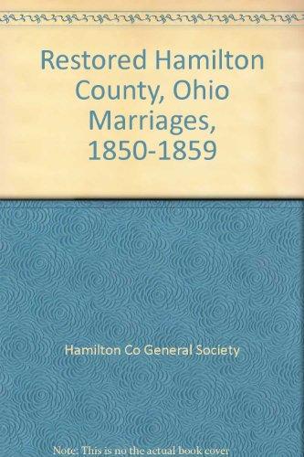 Restored Hamilton County, Ohio, Marriages, 1850-1859: Hamilton County Ohio Genealogical Society