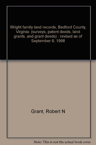 WRIGHT FAMILY LAND RECORDS, BEDFORD COUNTY, VIRGINIA: Grant, Robert N.