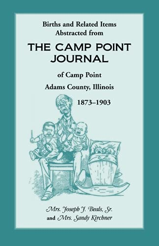 Births and Related Items Abstracted from the Camp Point Journal of Camp Point, Adams County, ...
