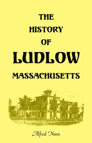 9780788412158: The History of Ludlow, Massachusetts: With Biographical Sketches of Leading Citizens, Reminiscences, Genealogies, Farm Histories, and an Account of ... 1, 1874, 2nd Edition (A Heritage classic)