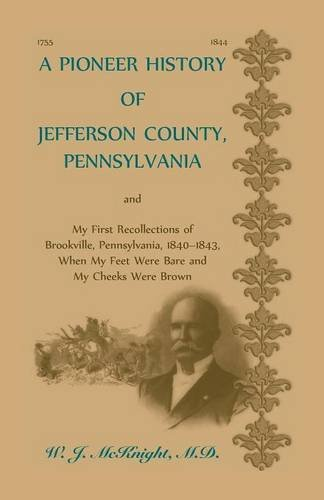 A Pioneer History of Jefferson County, Pennsylvania, and: My First Recollections of Brookville, ...