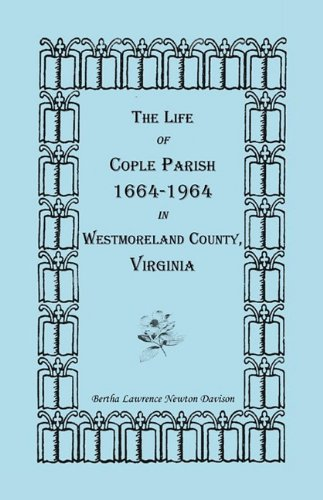 9780788412271: The Life of Cople Parish, 1664-1964 in Westmoreland County, Virginia