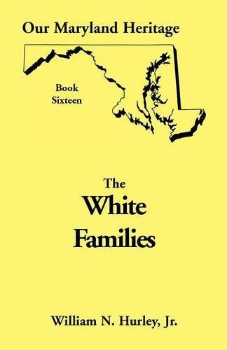 Our Maryland Heritage Book Sixteen: White Families: Hurley Jr., William Neal