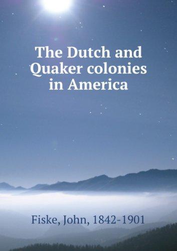 The Dutch and Quaker Colonies in America: John Fiske