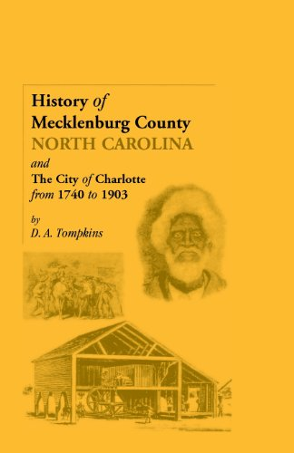 History of Mecklenburg County [North Carolina] and the City of Charlotte from 1740 to 1903: D. A. ...