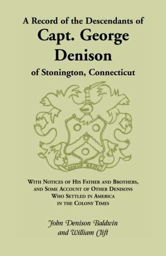 A Record of the Descendants of Capt. George Denison, of Stonington, Connecticut: With Notices of ...