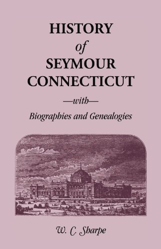 History of Seymour, Connecticut, With Biographies and Genealogies: W. C. Sharpe