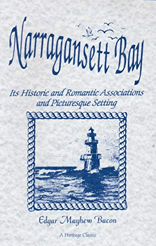 NARRAGANSETT BAY: Its Historical and Romantic Associations and Picturesque Setting: Edgar Mayhew