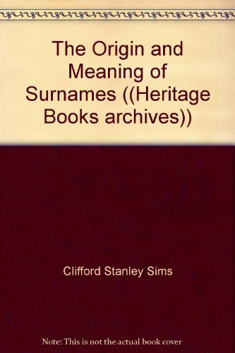 9780788414213: The Origin and Meaning of Surnames ((Heritage Books archives))