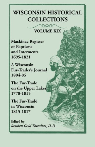 9780788414435: Wisconsin Historical Collections, Volume XIX: Mackinac Register of Baptisms and Interments, 1695-1821; A Wisconsin Fur-Trader's Journal, 1804-04; The