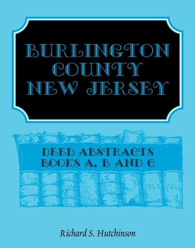 9780788414527: Burlington County, New Jersey, Deed Abstracts: Books A, B and C