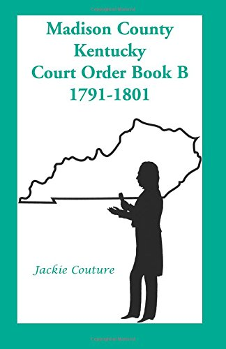 9780788414633: Madison County, Kentucky, Court Order Book B: , 1791-1801