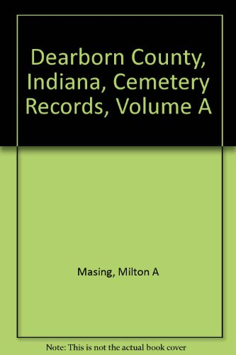 9780788414657: Dearborn County, Indiana, Cemetery Records, Volume A
