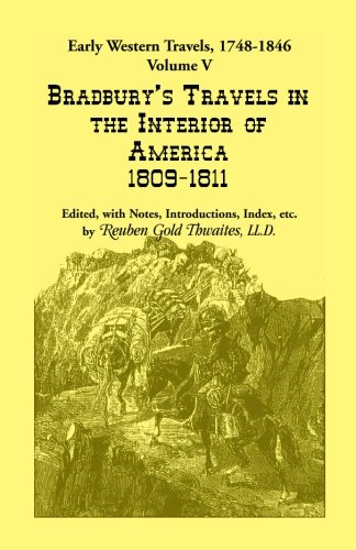 Travels in the Interior of America, 1809, 1810, and 1811: Bradbury, John, and Thwaites, Reuben Gold...