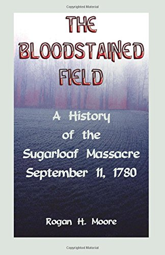 9780788414886: The Bloodstained Field: A History of the Sugarloaf Massacre, September 11, 1780