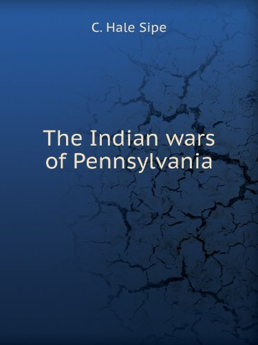 9780788414923: The Indian Wars of Pennsylvania: An Account of the Indian Events, in Pennsylvania, of the French & Indian War, Pontiac's War, Lord Dunmore's War, the ... and the Indian Uprisings from 1789 to 1795