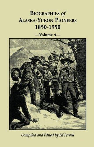 Biographies of Alaska-Yukon Pioneers 1850-1950 - Volume 4: Ferrell, Ed